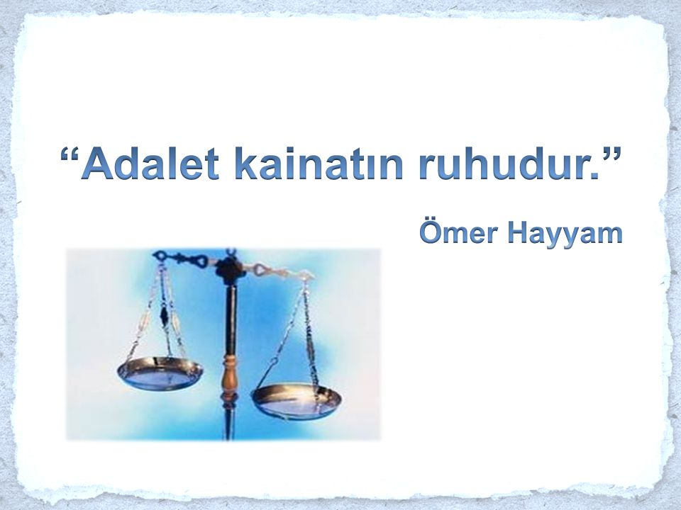 Adalet kainatın ruhudur.