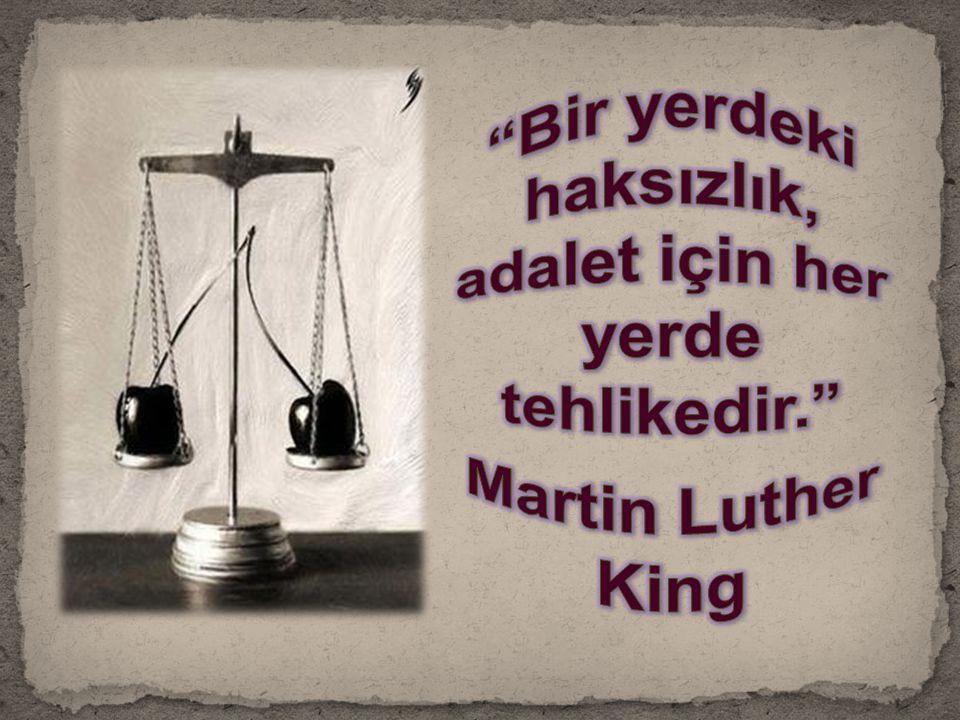 Bir yerdeki haksızlık, adalet için her yerde tehlikedir.