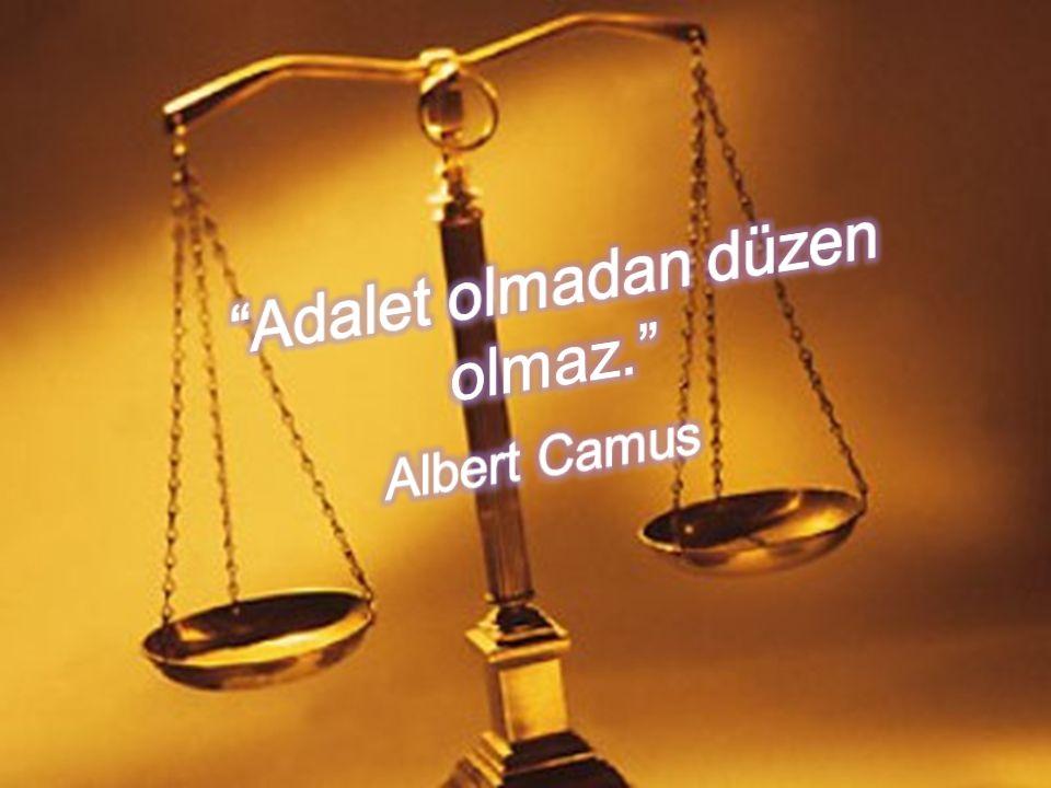 Adalet olmadan düzen olmaz. Albert Camus