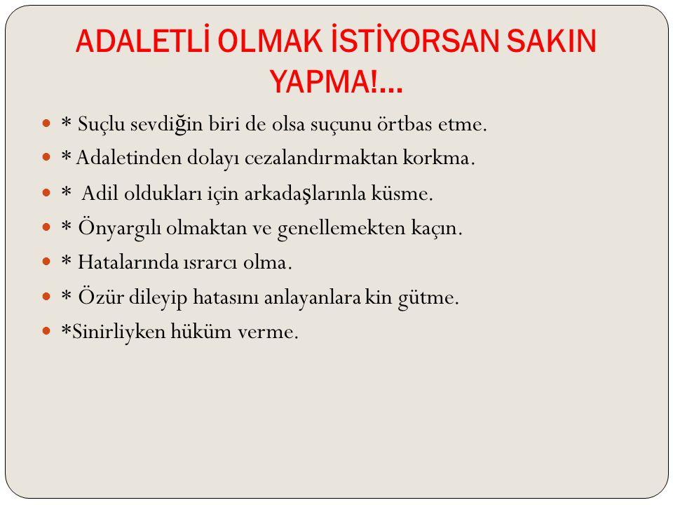 ADALETLİ OLMAK İSTİYORSAN SAKIN YAPMA!...