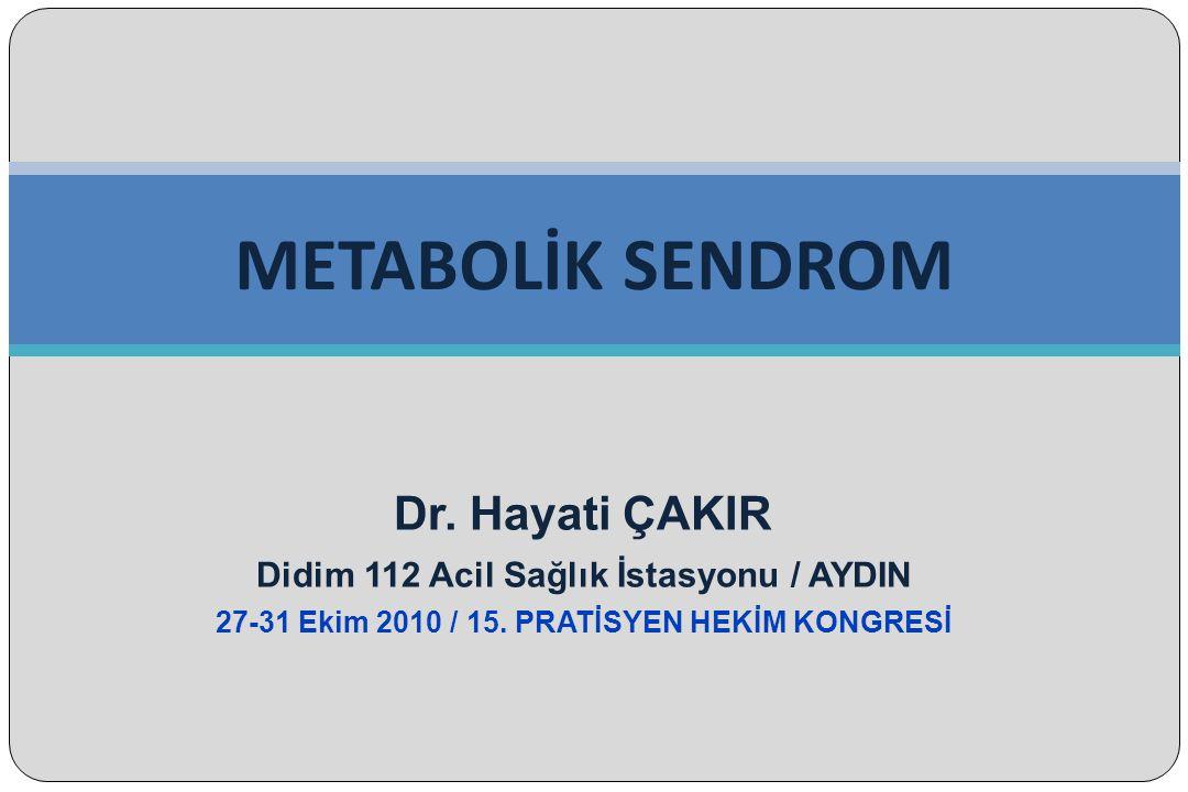 Dr. Hayati ÇAKIR Didim 112 Acil Sağlık İstasyonu / AYDIN 27-31 Ekim 2010 / 15. PRATİSYEN HEKİM KONGRESİ