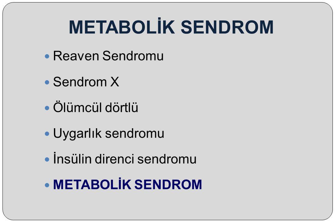 METABOLİK SENDROM Reaven Sendromu Sendrom X Ölümcül dörtlü
