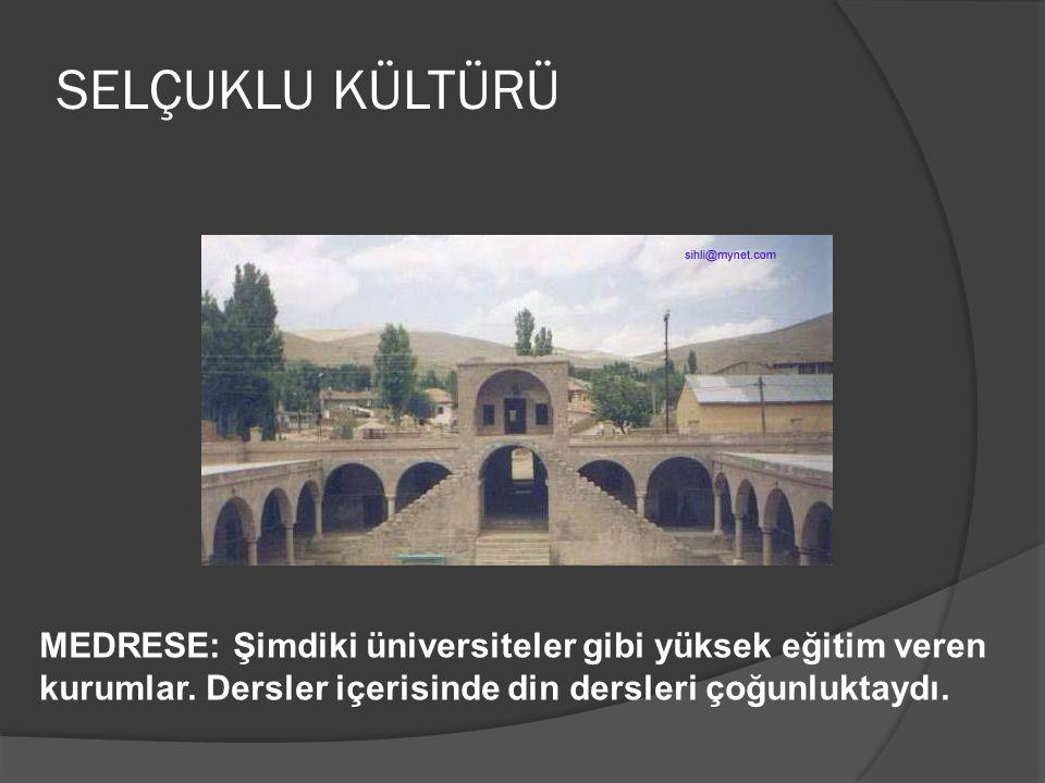 SELÇUKLU KÜLTÜRÜ MEDRESE: Şimdiki üniversiteler gibi yüksek eğitim veren kurumlar.