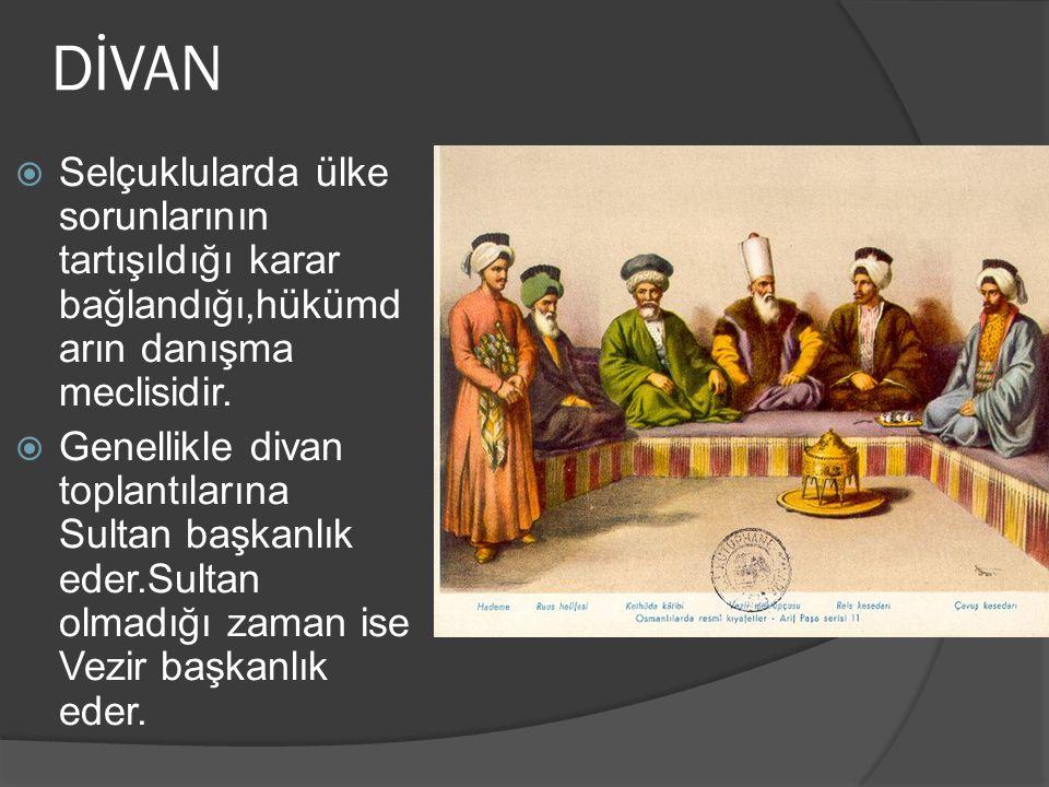 DİVAN Selçuklularda ülke sorunlarının tartışıldığı karar bağlandığı,hükümdarın danışma meclisidir.