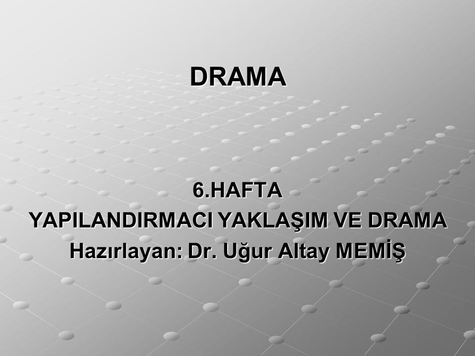 YAPILANDIRMACI YAKLAŞIM VE DRAMA Hazırlayan: Dr. Uğur Altay MEMİŞ