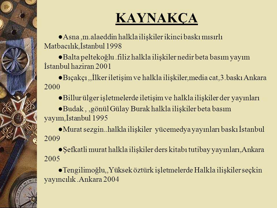KAYNAKÇA ●Asna ,m.alaeddin halkla ilişkiler ikinci baskı mısırlı Matbacılık,İstanbul 1998.