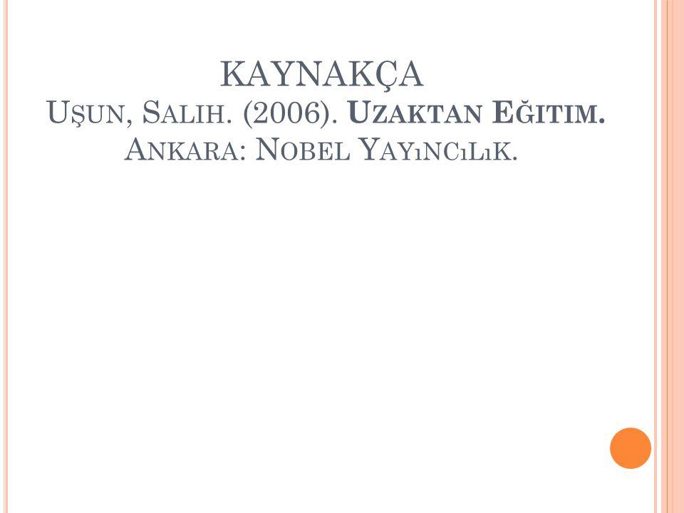 KAYNAKÇA Uşun, Salih. (2006). Uzaktan Eğitim. Ankara: Nobel Yayıncılık.