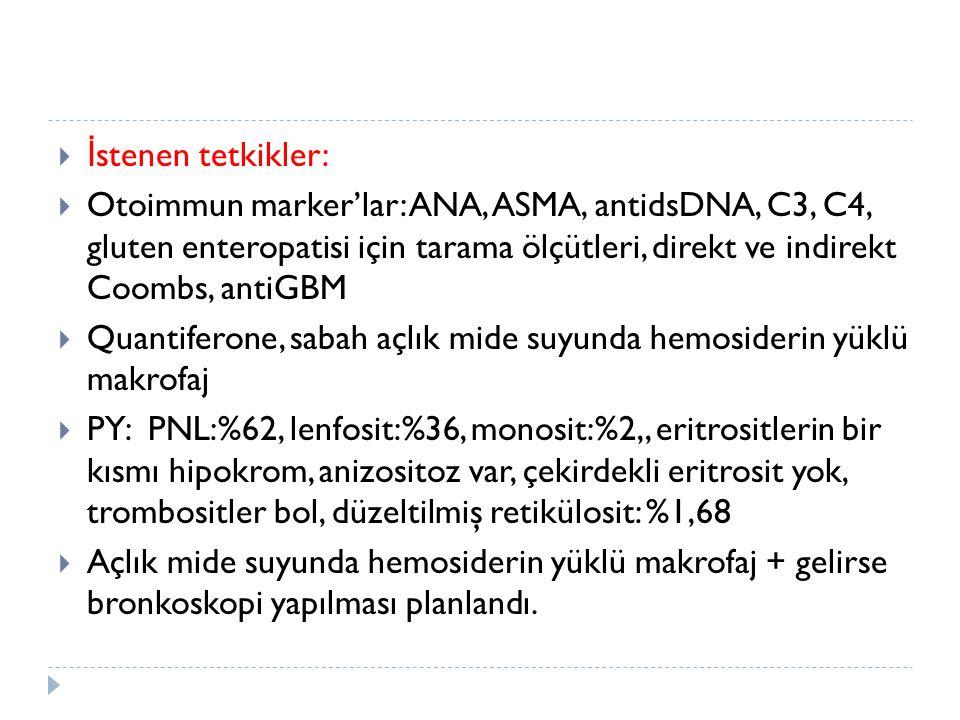 İstenen tetkikler: Otoimmun marker'lar: ANA, ASMA, antidsDNA, C3, C4, gluten enteropatisi için tarama ölçütleri, direkt ve indirekt Coombs, antiGBM.