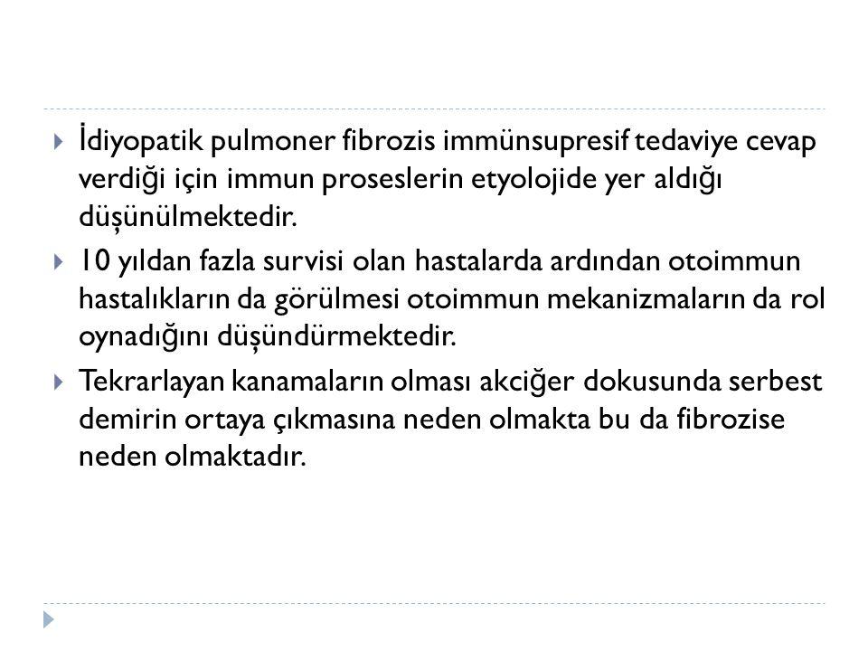 İdiyopatik pulmoner fibrozis immünsupresif tedaviye cevap verdiği için immun proseslerin etyolojide yer aldığı düşünülmektedir.