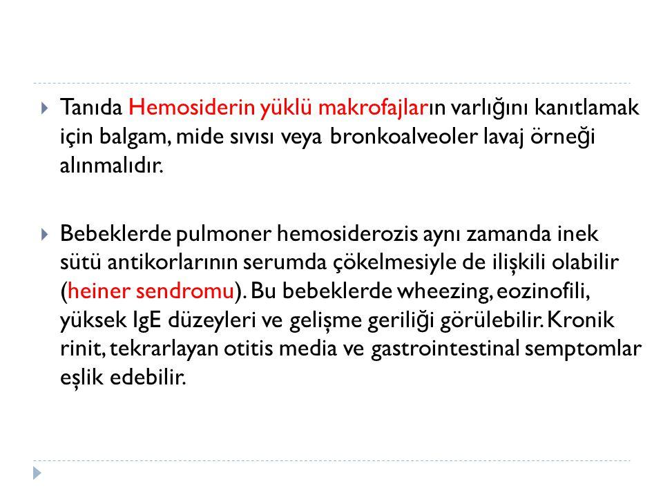 Tanıda Hemosiderin yüklü makrofajların varlığını kanıtlamak için balgam, mide sıvısı veya bronkoalveoler lavaj örneği alınmalıdır.