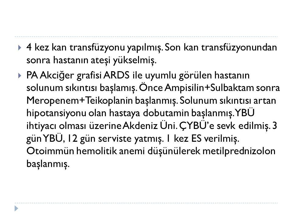 4 kez kan transfüzyonu yapılmış