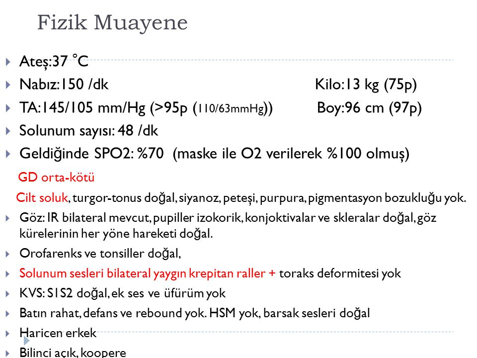 Fizik Muayene Ateş:37 oC Nabız:150 /dk Kilo:13 kg (75p)