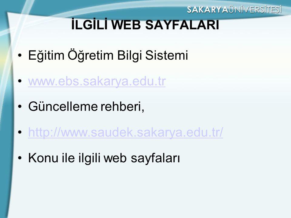 İLGİLİ WEB SAYFALARI Eğitim Öğretim Bilgi Sistemi. www.ebs.sakarya.edu.tr. Güncelleme rehberi, http://www.saudek.sakarya.edu.tr/