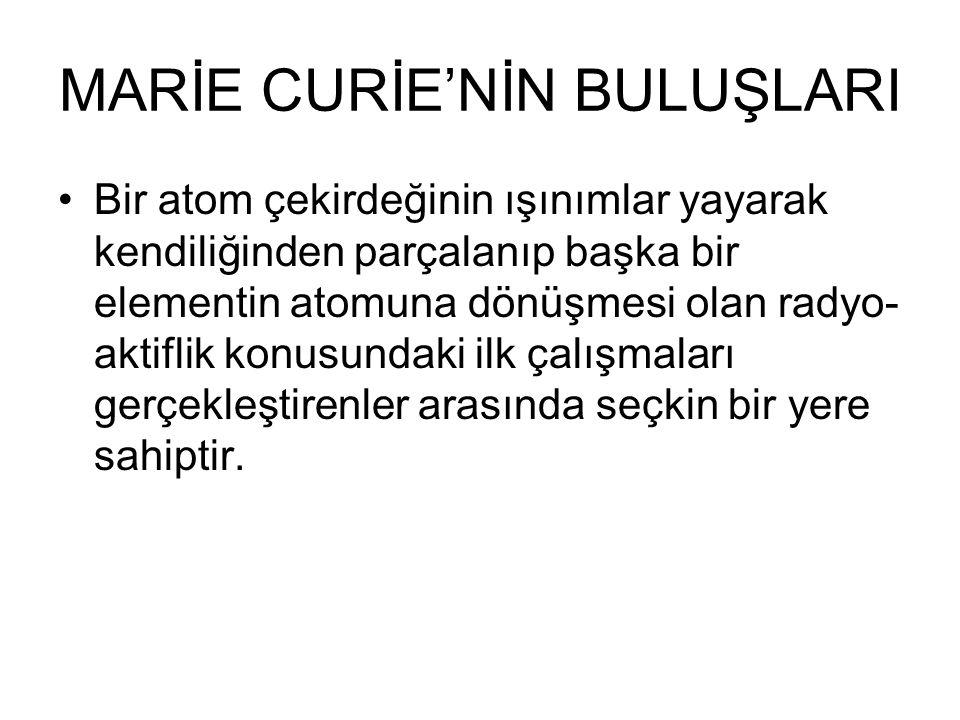 MARİE CURİE'NİN BULUŞLARI