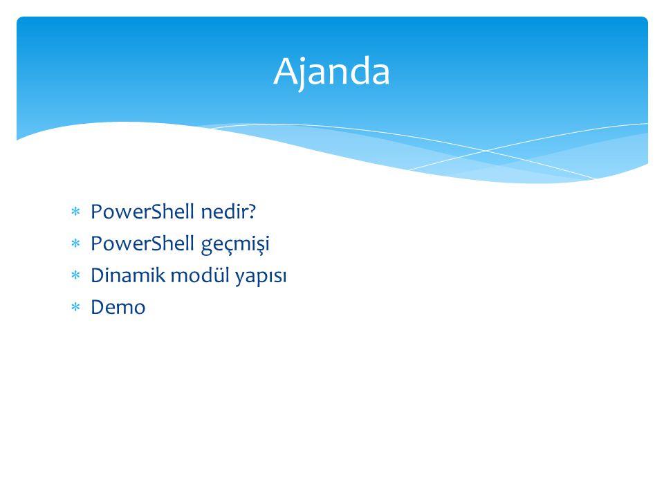 Ajanda PowerShell nedir PowerShell geçmişi Dinamik modül yapısı Demo