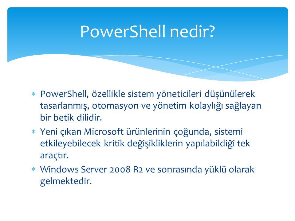 PowerShell nedir PowerShell, özellikle sistem yöneticileri düşünülerek tasarlanmış, otomasyon ve yönetim kolaylığı sağlayan bir betik dilidir.
