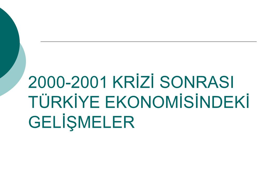 2000-2001 KRİZİ SONRASI TÜRKİYE EKONOMİSİNDEKİ GELİŞMELER
