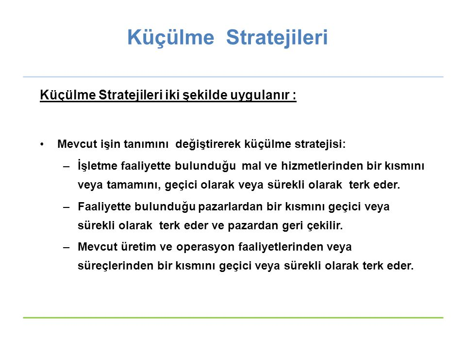 Küçülme Stratejileri Küçülme Stratejileri iki şekilde uygulanır :
