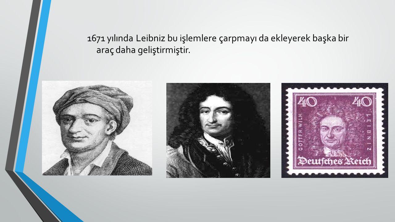 1671 yılında Leibniz bu işlemlere çarpmayı da ekleyerek başka bir araç daha geliştirmiştir.