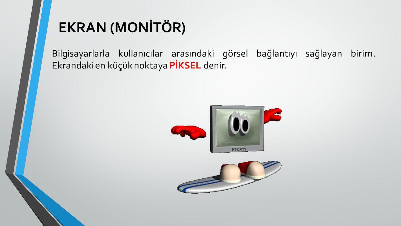 EKRAN (MONİTÖR) Bilgisayarlarla kullanıcılar arasındaki görsel bağlantıyı sağlayan birim.