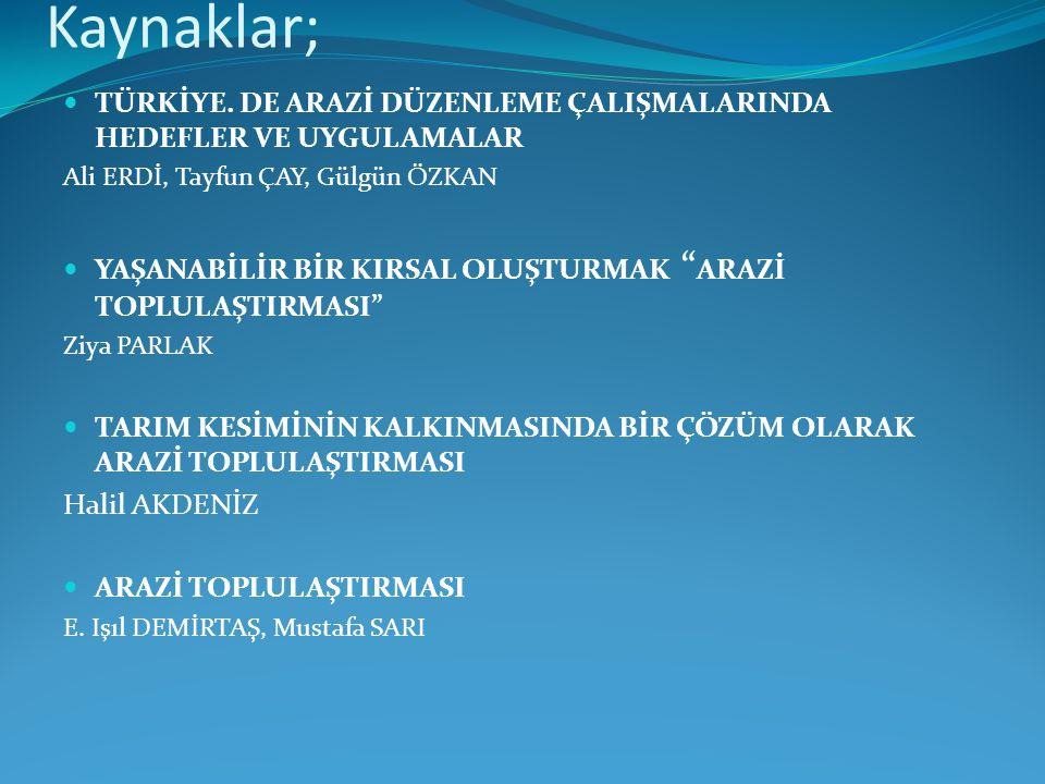 Kaynaklar; TÜRKİYE. DE ARAZİ DÜZENLEME ÇALIŞMALARINDA HEDEFLER VE UYGULAMALAR. Ali ERDİ, Tayfun ÇAY, Gülgün ÖZKAN.