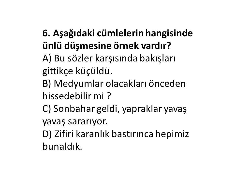 6. Aşağıdaki cümlelerin hangisinde ünlü düşmesine örnek vardır