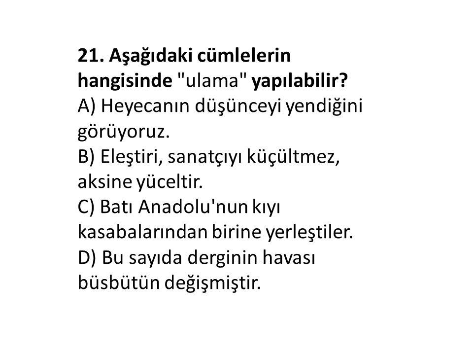 21. Aşağıdaki cümlelerin hangisinde ulama yapılabilir