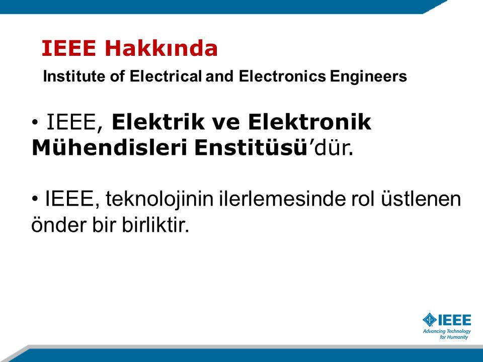IEEE, Elektrik ve Elektronik Mühendisleri Enstitüsü'dür.