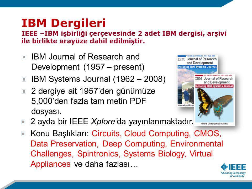 IBM Dergileri IEEE –IBM işbirliği çerçevesinde 2 adet IBM dergisi, arşivi ile birlikte arayüze dahil edilmiştir.