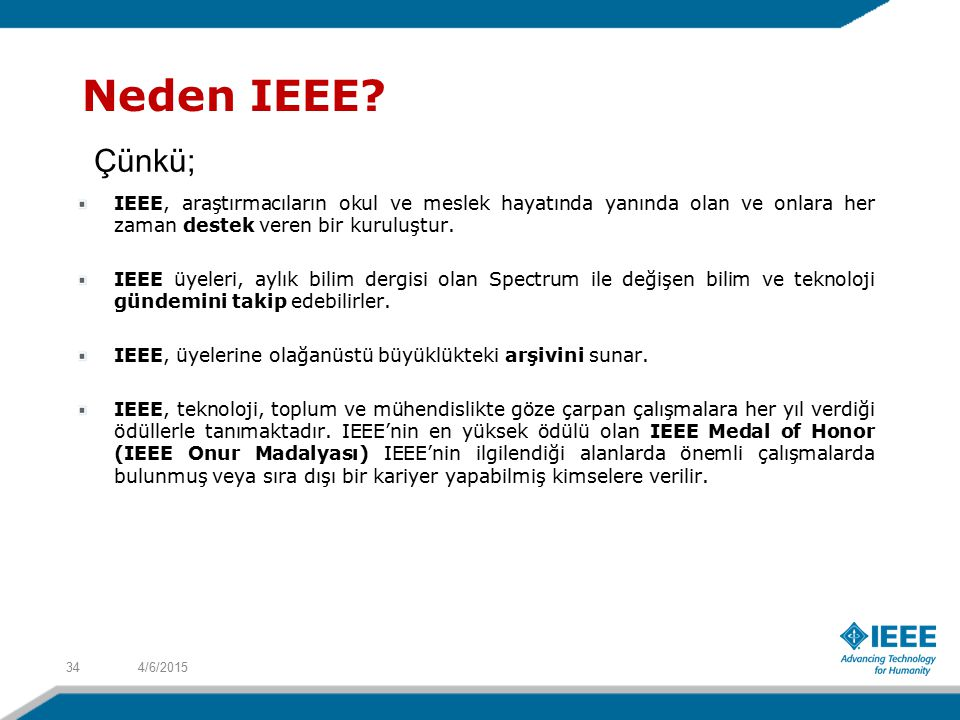 Neden IEEE Çünkü; IEEE, araştırmacıların okul ve meslek hayatında yanında olan ve onlara her zaman destek veren bir kuruluştur.