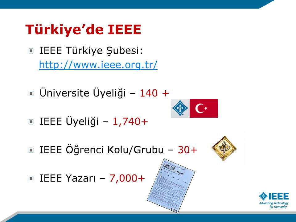 Türkiye'de IEEE IEEE Türkiye Şubesi: http://www.ieee.org.tr/