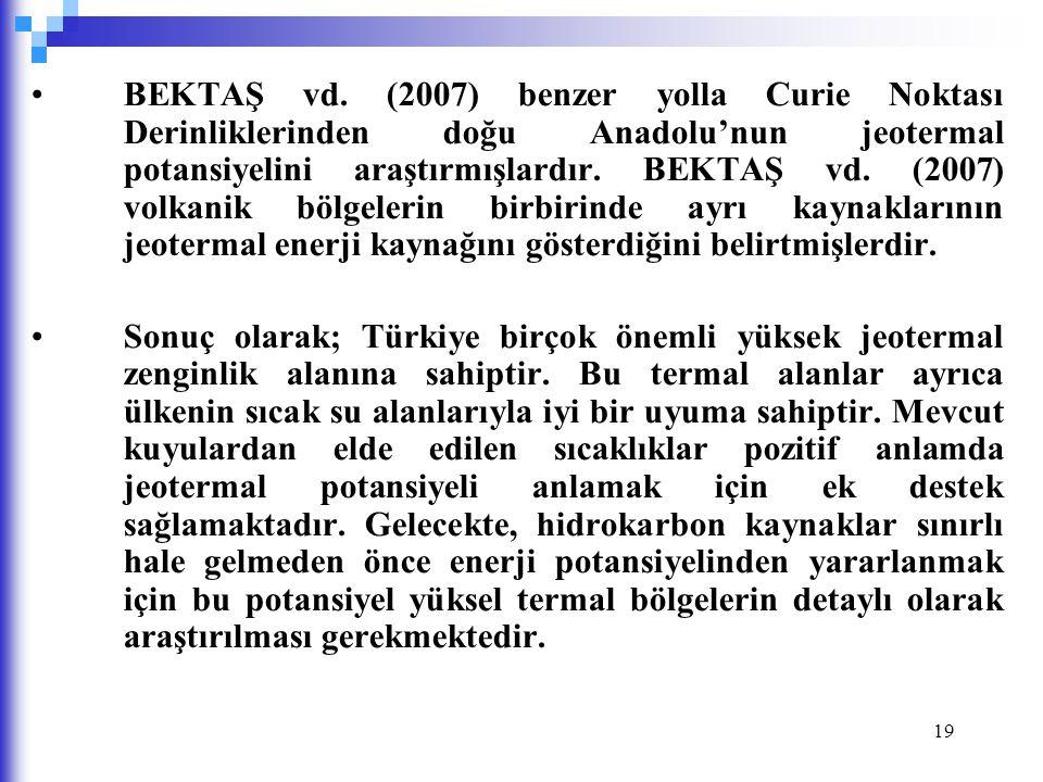 BEKTAŞ vd. (2007) benzer yolla Curie Noktası Derinliklerinden doğu Anadolu'nun jeotermal potansiyelini araştırmışlardır. BEKTAŞ vd. (2007) volkanik bölgelerin birbirinde ayrı kaynaklarının jeotermal enerji kaynağını gösterdiğini belirtmişlerdir.