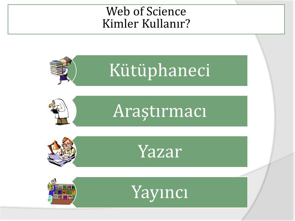 Web of Science Kimler Kullanır Kütüphaneci Araştırmacı Yazar Yayıncı
