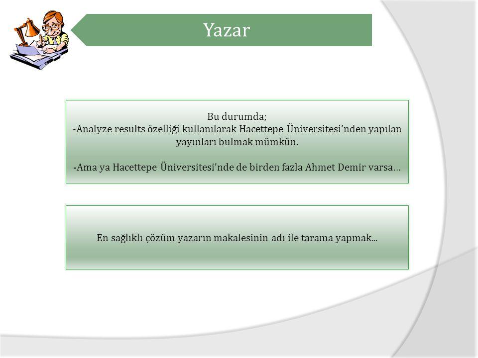Yazar Bu durumda; Analyze results özelliği kullanılarak Hacettepe Üniversitesi'nden yapılan yayınları bulmak mümkün.
