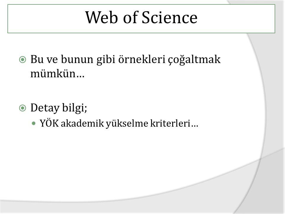 Web of Science Bu ve bunun gibi örnekleri çoğaltmak mümkün…