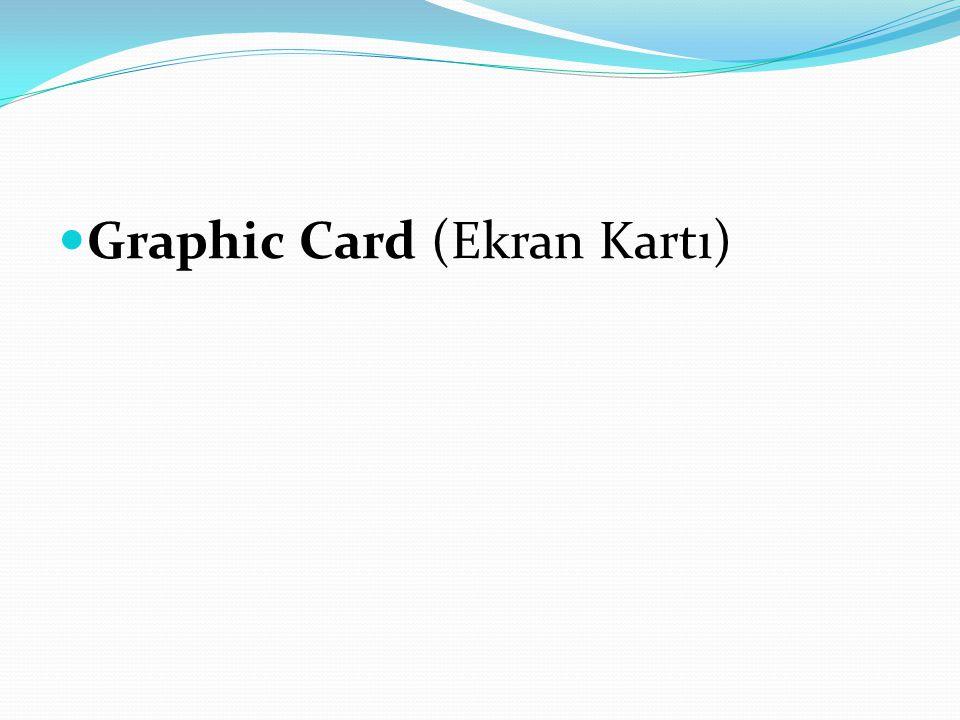 Graphic Card (Ekran Kartı)