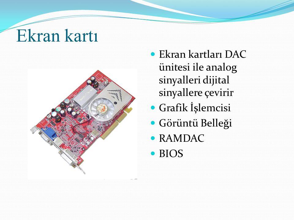 Ekran kartı Ekran kartları DAC ünitesi ile analog sinyalleri dijital sinyallere çevirir. Grafik İşlemcisi.