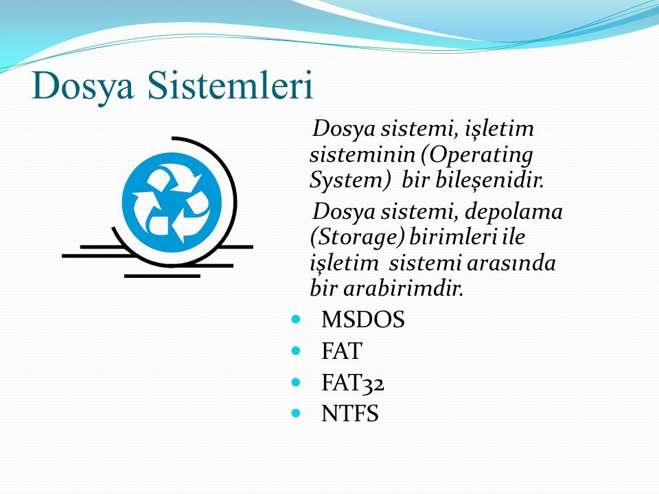 Dosya Sistemleri Dosya sistemi, işletim sisteminin (Operating System) bir bileşenidir.