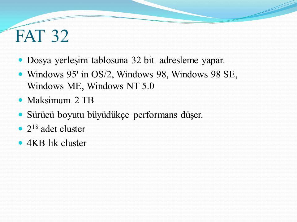 FAT 32 Dosya yerleşim tablosuna 32 bit adresleme yapar.