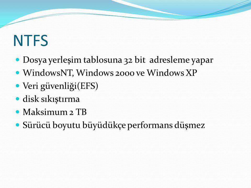 NTFS Dosya yerleşim tablosuna 32 bit adresleme yapar