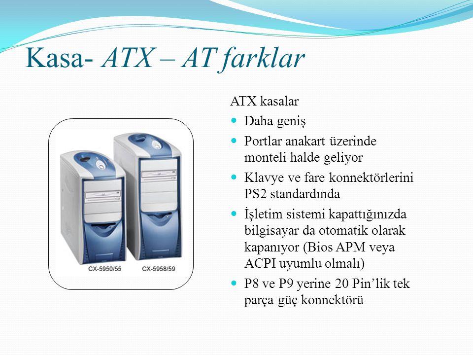 Kasa- ATX – AT farklar ATX kasalar Daha geniş