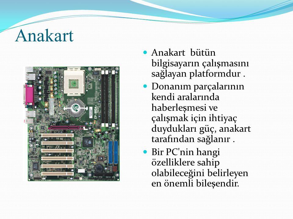 Anakart Anakart bütün bilgisayarın çalışmasını sağlayan platformdur .