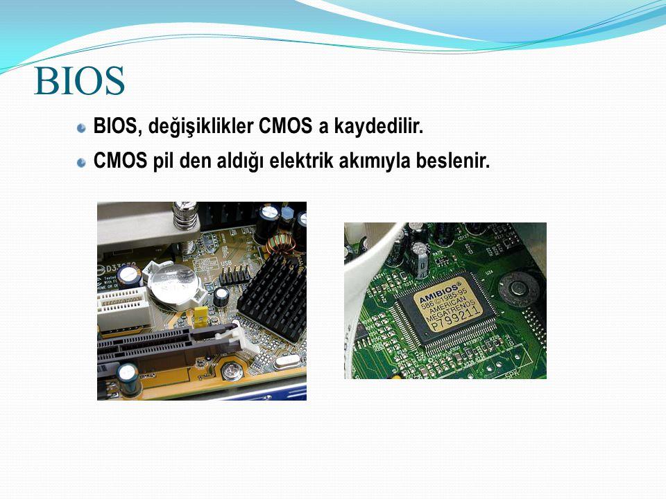 BIOS BIOS, değişiklikler CMOS a kaydedilir.