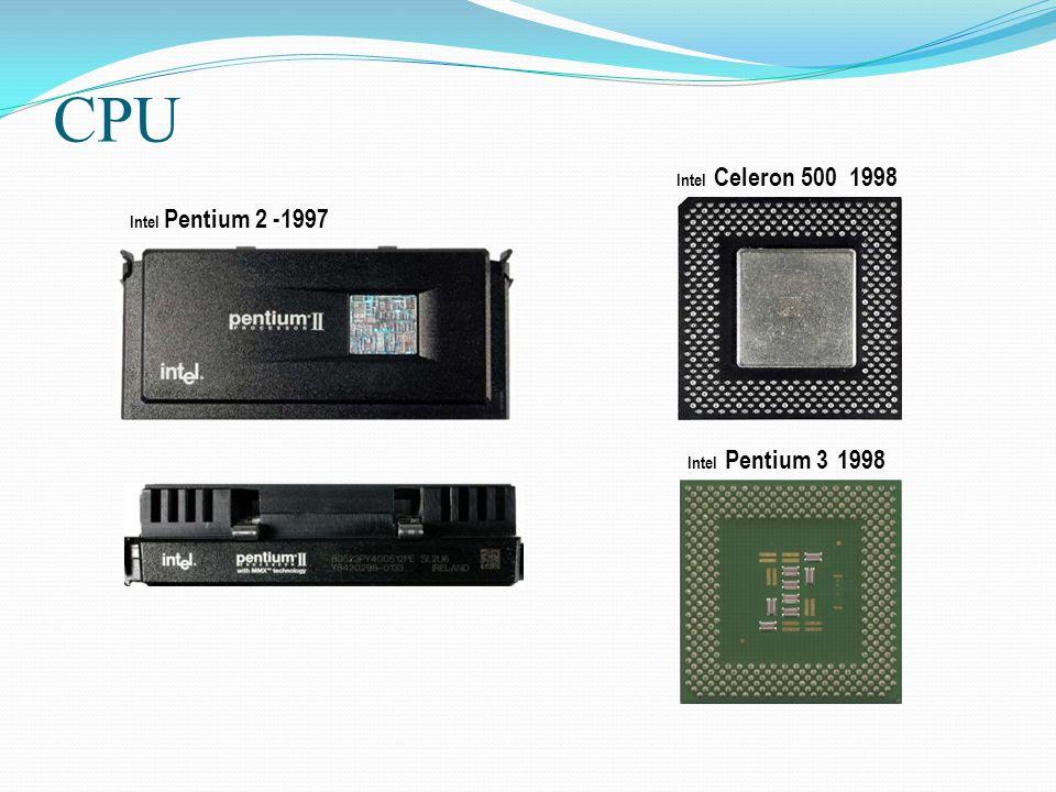 CPU Intel Celeron 500 1998 Intel Pentium 2 -1997 Intel Pentium 3 1998