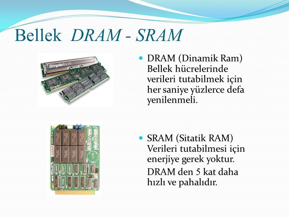Bellek DRAM - SRAM DRAM (Dinamik Ram) Bellek hücrelerinde verileri tutabilmek için her saniye yüzlerce defa yenilenmeli.