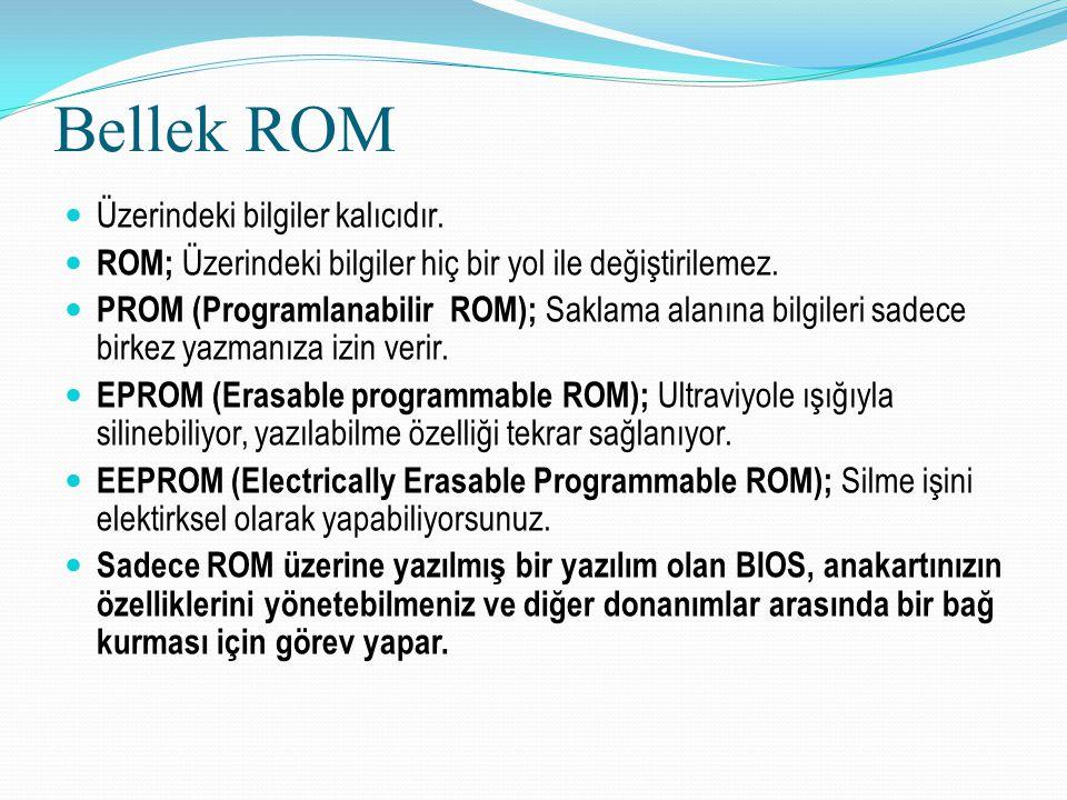 Bellek ROM Üzerindeki bilgiler kalıcıdır.