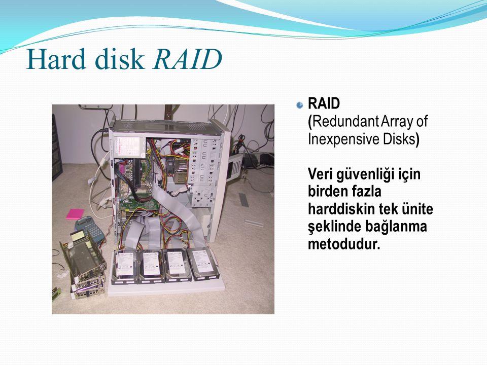 Hard disk RAID RAID (Redundant Array of Inexpensive Disks) Veri güvenliği için birden fazla harddiskin tek ünite şeklinde bağlanma metodudur.