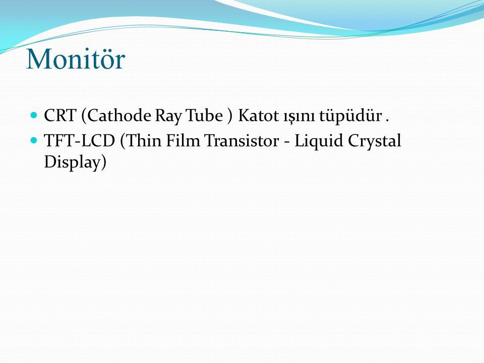 Monitör CRT (Cathode Ray Tube ) Katot ışını tüpüdür .