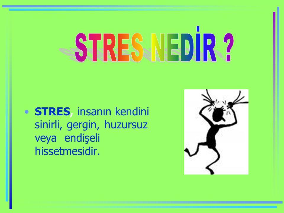 STRES NEDİR STRES, insanın kendini sinirli, gergin, huzursuz veya endişeli hissetmesidir.