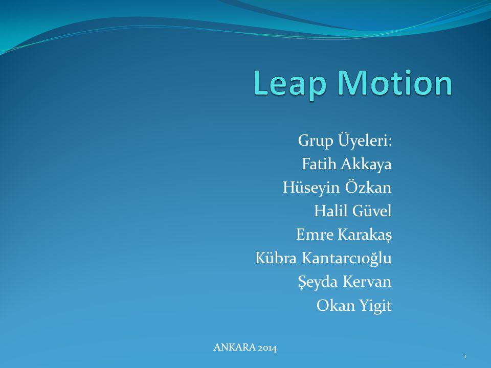 Leap Motion Grup Üyeleri: Fatih Akkaya Hüseyin Özkan Halil Güvel